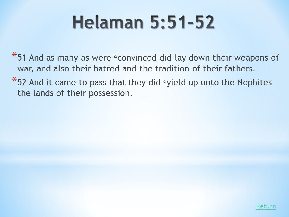 Helaman 5:51–52 51 And as many as were aconvinced did lay down their weapons of war, and also their hatred and the tradition of their fathers.