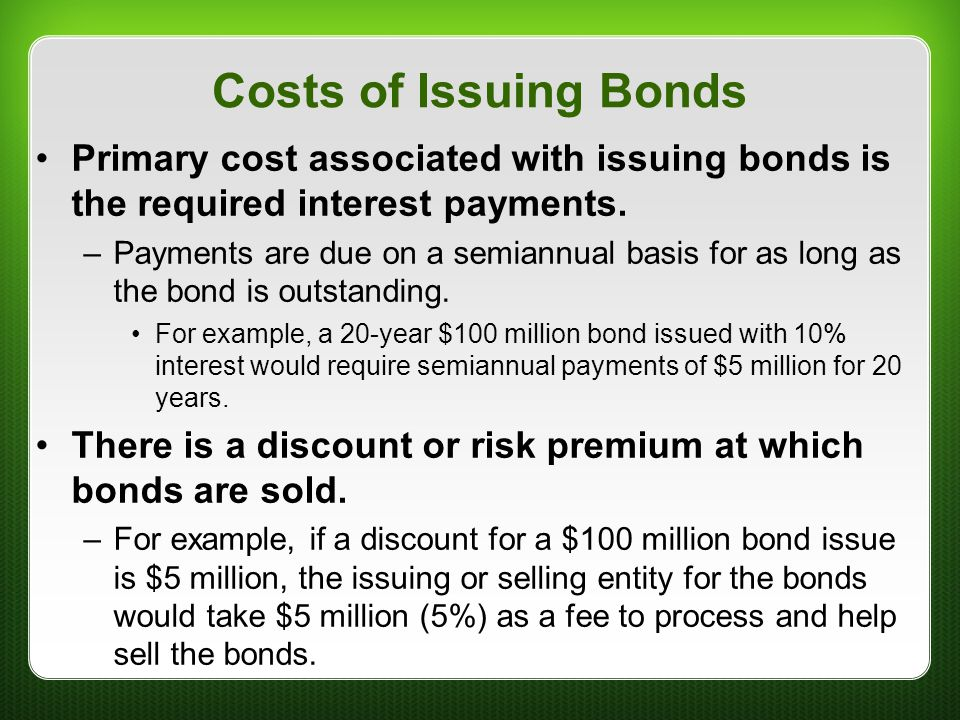 Costs of Issuing Bonds Primary cost associated with issuing bonds is the required interest payments.