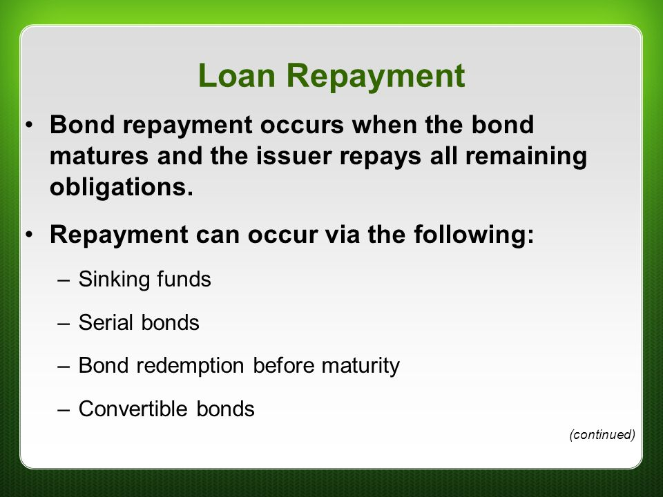 Loan Repayment Bond repayment occurs when the bond matures and the issuer repays all remaining obligations.