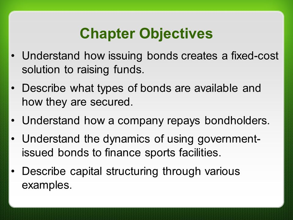 Chapter Objectives Understand how issuing bonds creates a fixed-cost solution to raising funds.