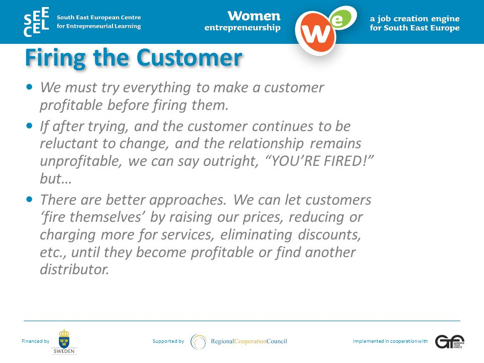 Firing the Customer We must try everything to make a customer profitable before firing them.