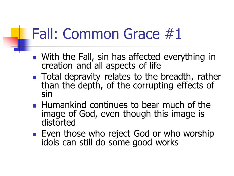 Fall: Common Grace #1 With the Fall, sin has affected everything in creation and all aspects of life.