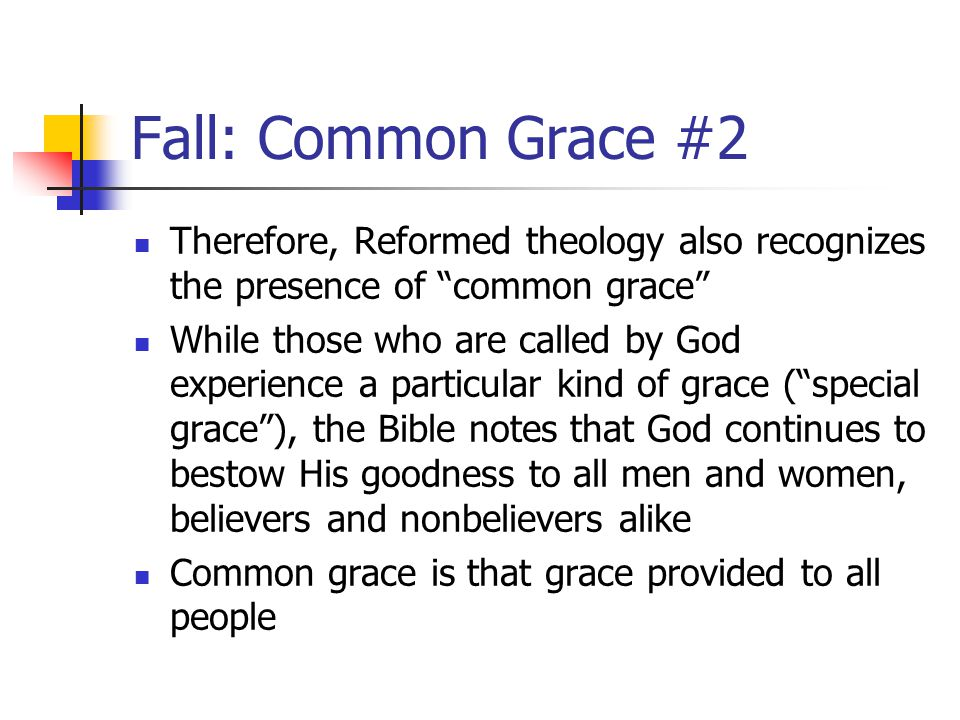 Fall: Common Grace #2 Therefore, Reformed theology also recognizes the presence of common grace