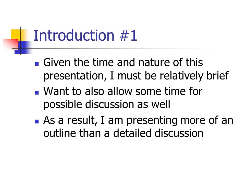 Introduction #1 Given the time and nature of this presentation, I must be relatively brief.