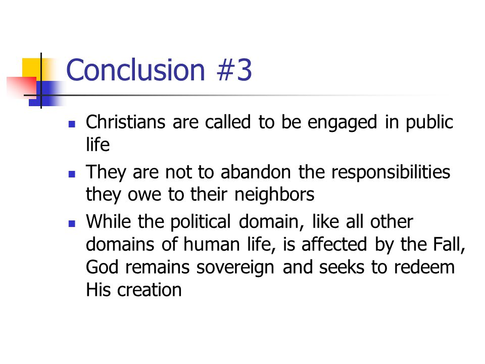 Conclusion #3 Christians are called to be engaged in public life