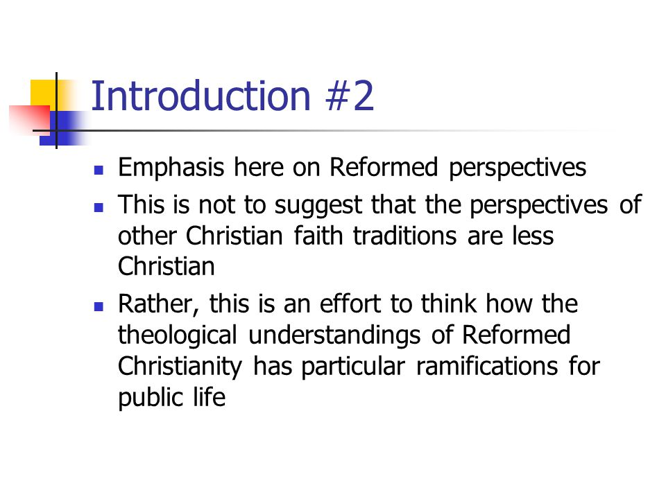 Introduction #2 Emphasis here on Reformed perspectives
