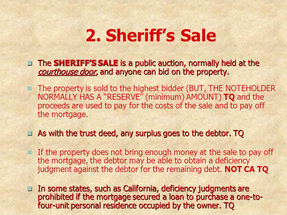 2. Sheriff's Sale The SHERIFF'S SALE is a public auction, normally held at the courthouse door, and anyone can bid on the property.