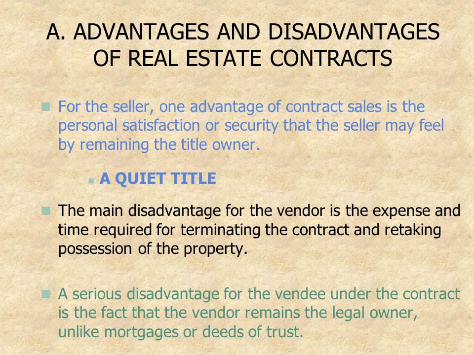 A. ADVANTAGES AND DISADVANTAGES OF REAL ESTATE CONTRACTS