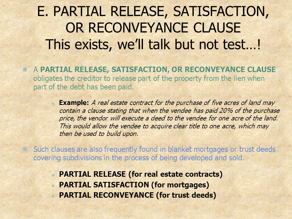 E. PARTIAL RELEASE, SATISFACTION, OR RECONVEYANCE CLAUSE This exists, we'll talk but not test…!