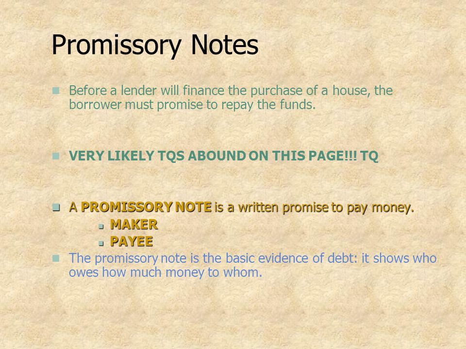 Promissory Notes Before a lender will finance the purchase of a house, the borrower must promise to repay the funds.