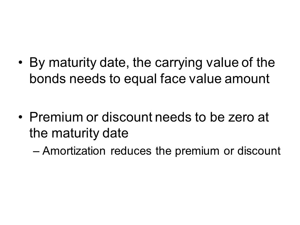 Premium or discount needs to be zero at the maturity date
