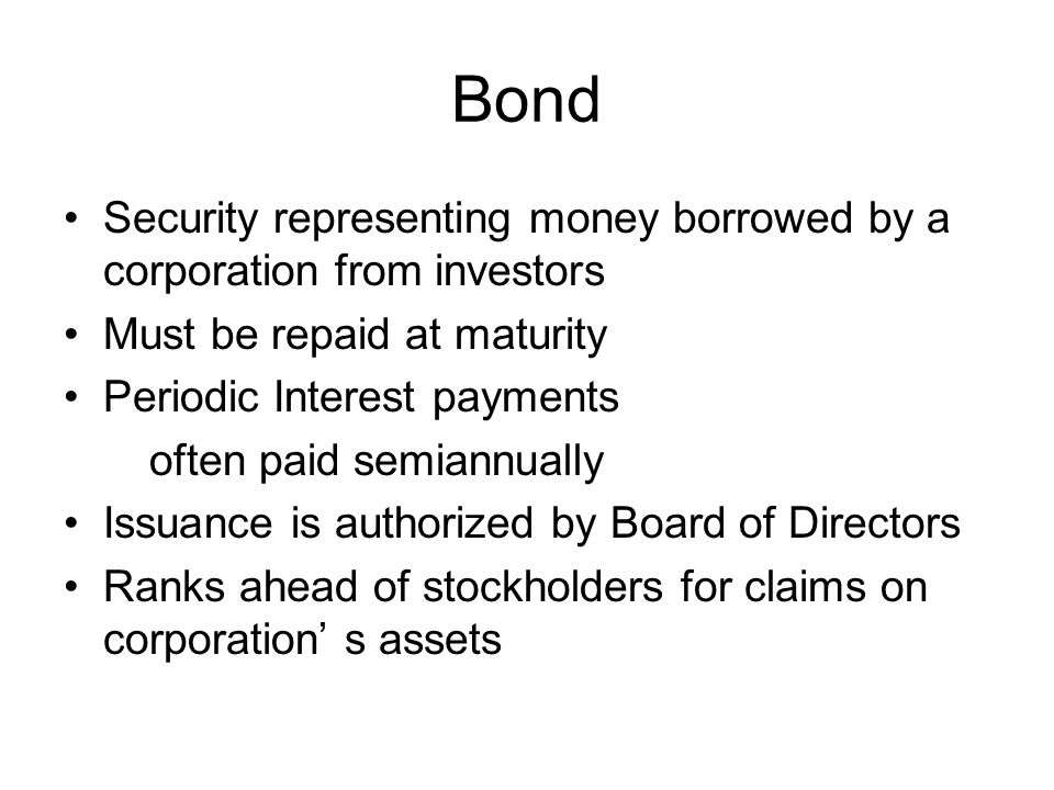 Bond Security representing money borrowed by a corporation from investors. Must be repaid at maturity.