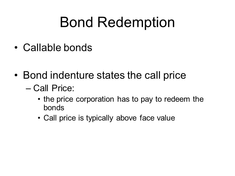Bond Redemption Callable bonds Bond indenture states the call price