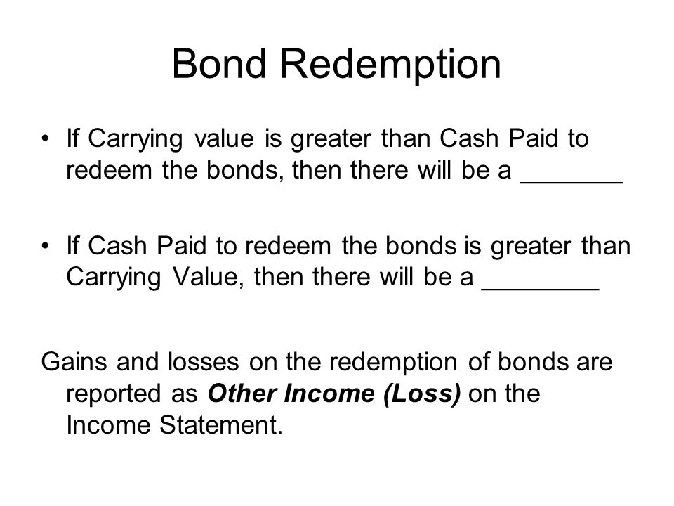 Bond Redemption If Carrying value is greater than Cash Paid to redeem the bonds, then there will be a _______.