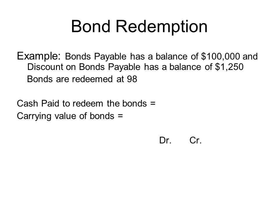 Bond Redemption Example: Bonds Payable has a balance of $100,000 and Discount on Bonds Payable has a balance of $1,250.