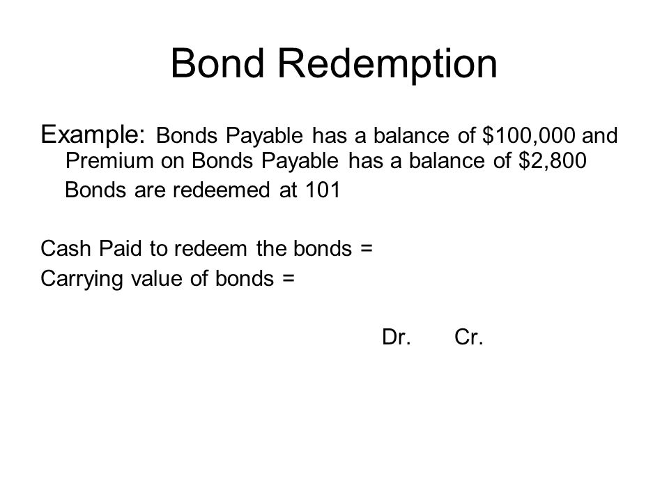 Bond Redemption Example: Bonds Payable has a balance of $100,000 and Premium on Bonds Payable has a balance of $2,800.