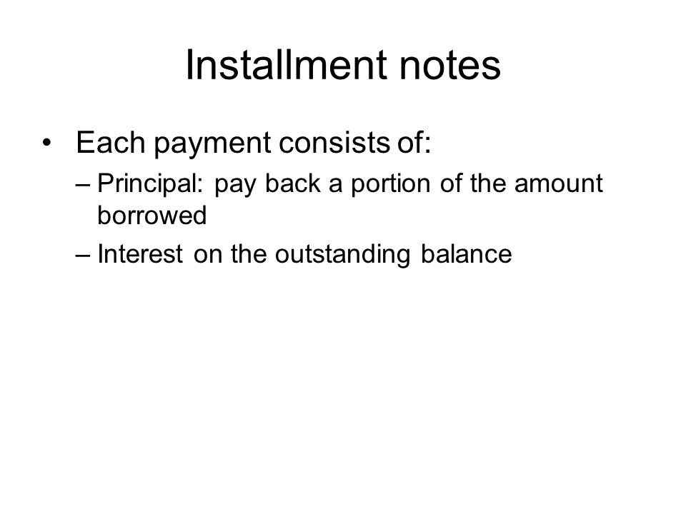 Installment notes Each payment consists of: