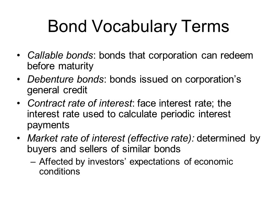 Bond Vocabulary Terms Callable bonds: bonds that corporation can redeem before maturity.