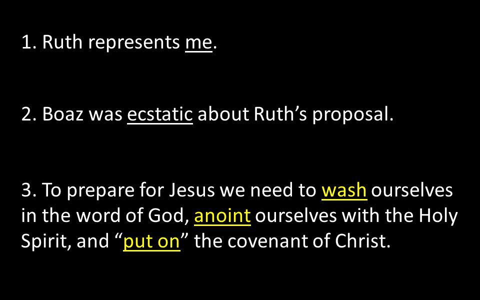 1. Ruth represents me. 2. Boaz was ecstatic about Ruth's proposal.