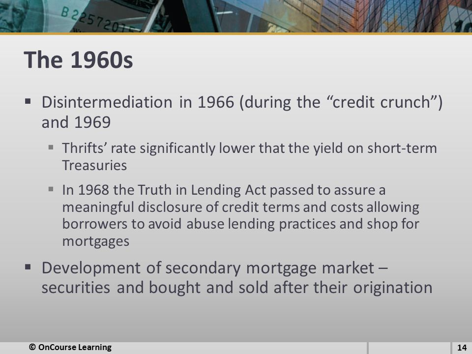 The 1960s Disintermediation in 1966 (during the credit crunch ) and 1969.