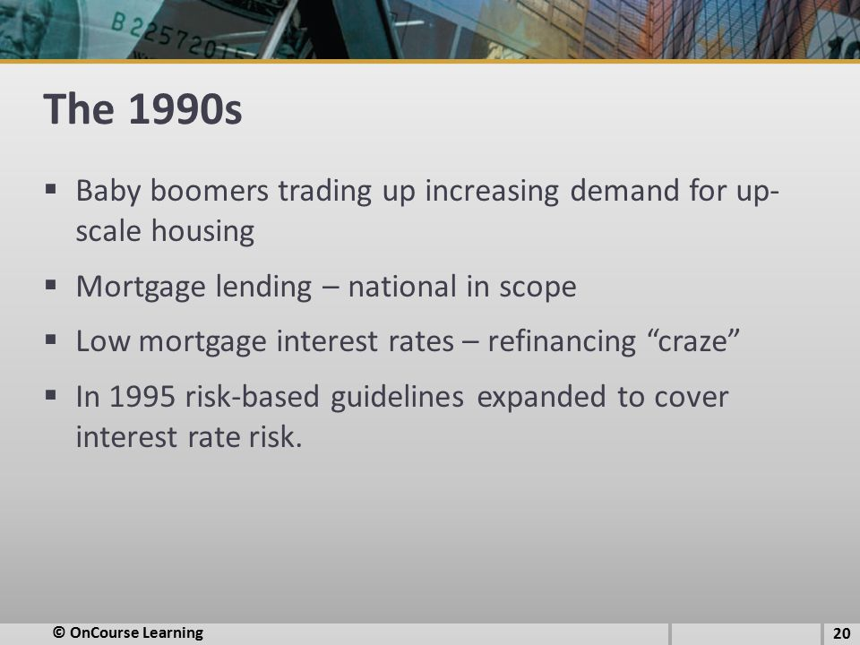The 1990s Baby boomers trading up increasing demand for up- scale housing. Mortgage lending – national in scope.