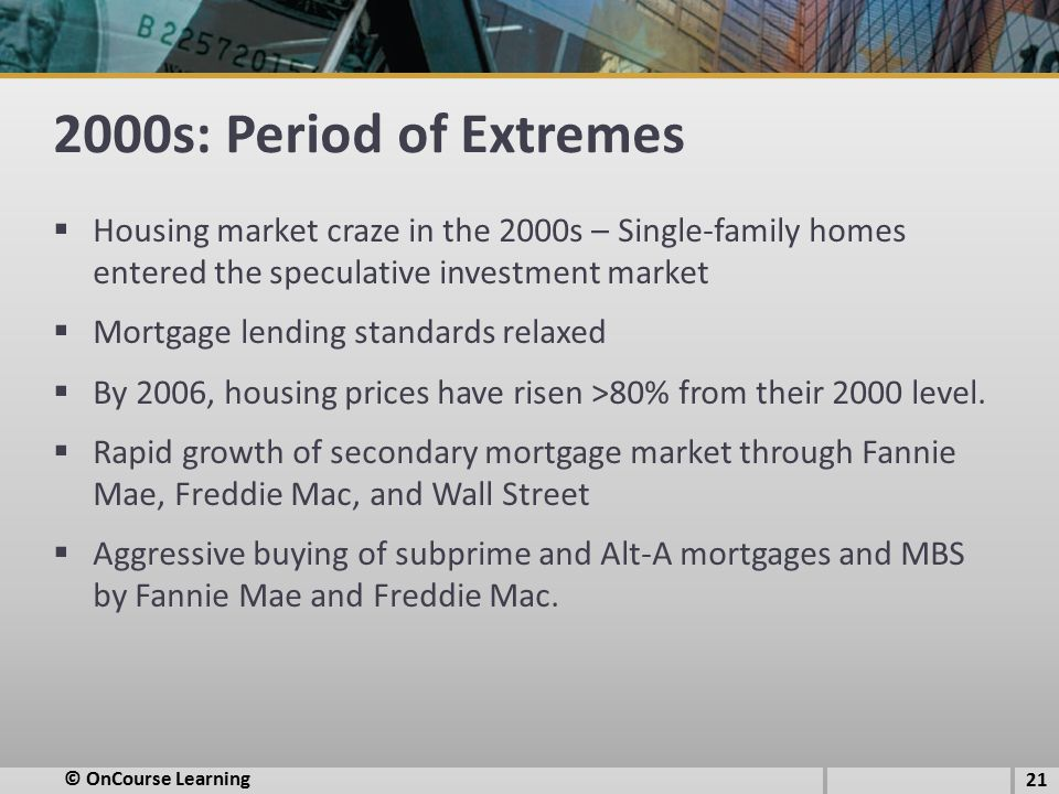 2000s: Period of Extremes Housing market craze in the 2000s – Single-family homes entered the speculative investment market.