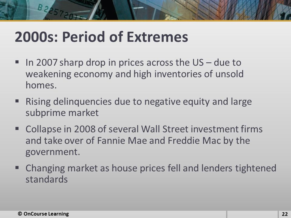 2000s: Period of Extremes In 2007 sharp drop in prices across the US – due to weakening economy and high inventories of unsold homes.