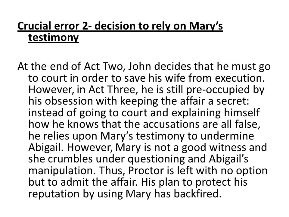 Crucial error 2- decision to rely on Mary's testimony At the end of Act Two, John decides that he must go to court in order to save his wife from execution.