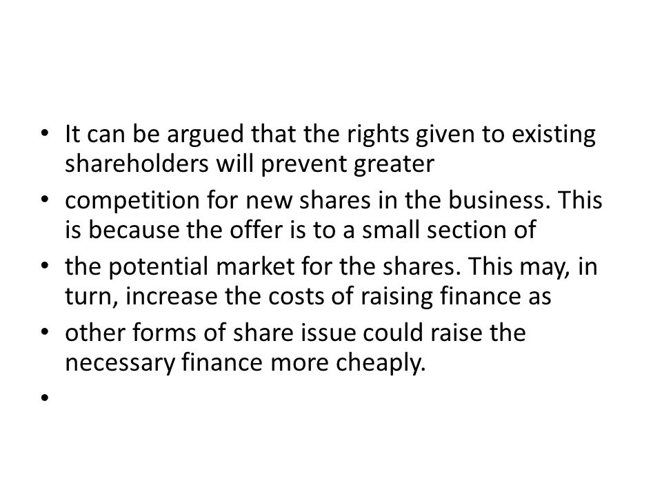 It can be argued that the rights given to existing shareholders will prevent greater