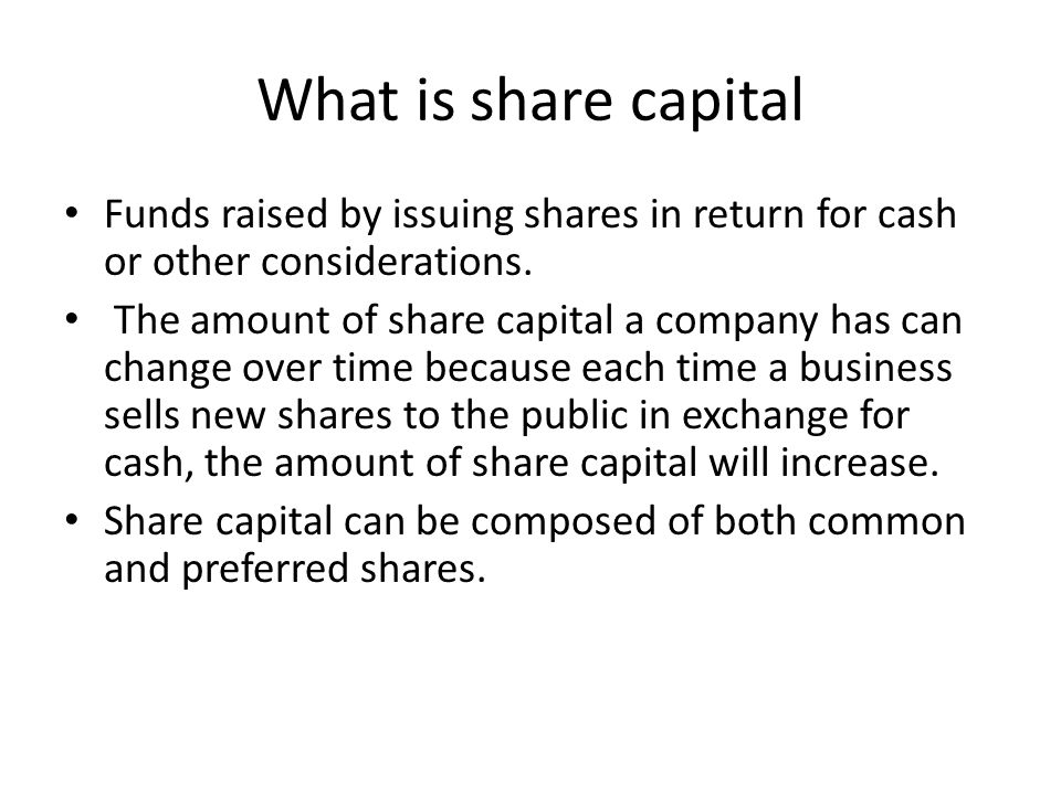 What is share capital Funds raised by issuing shares in return for cash or other considerations.