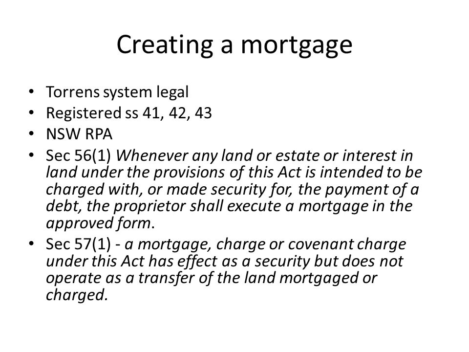 Creating a mortgage Torrens system legal Registered ss 41, 42, 43