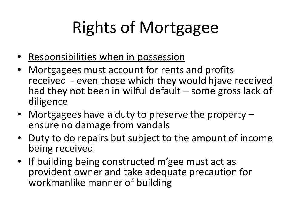 Rights of Mortgagee Responsibilities when in possession