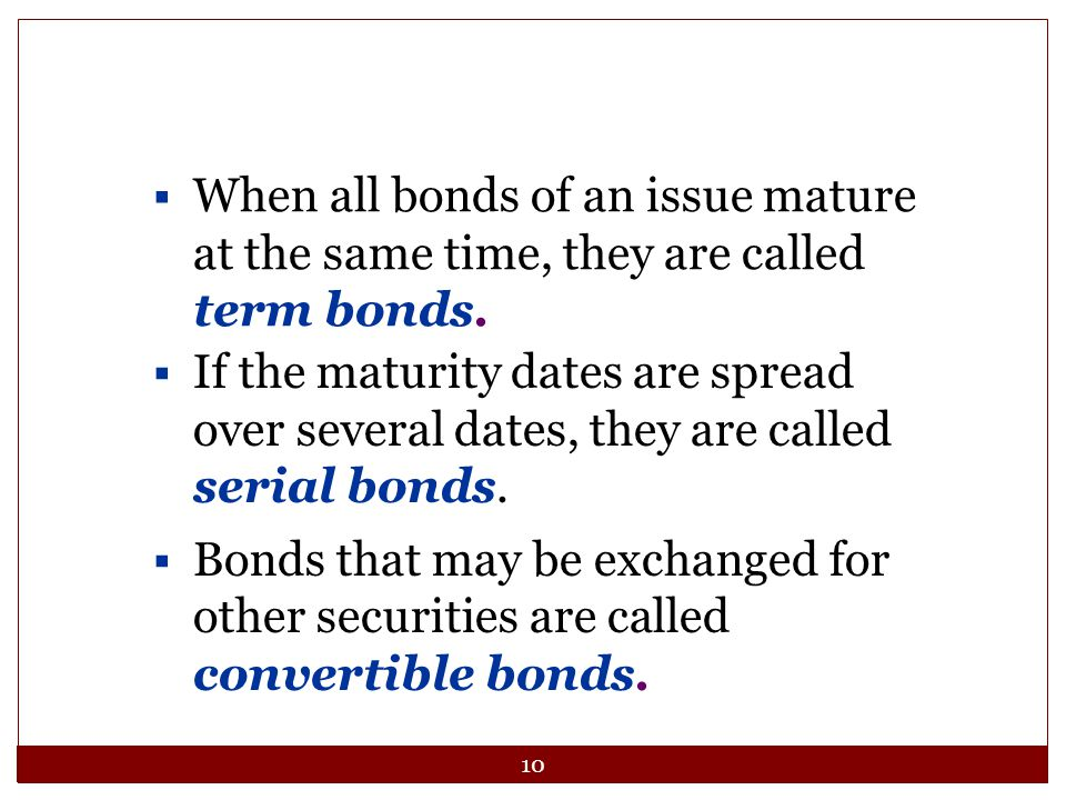 When all bonds of an issue mature at the same time, they are called term bonds.