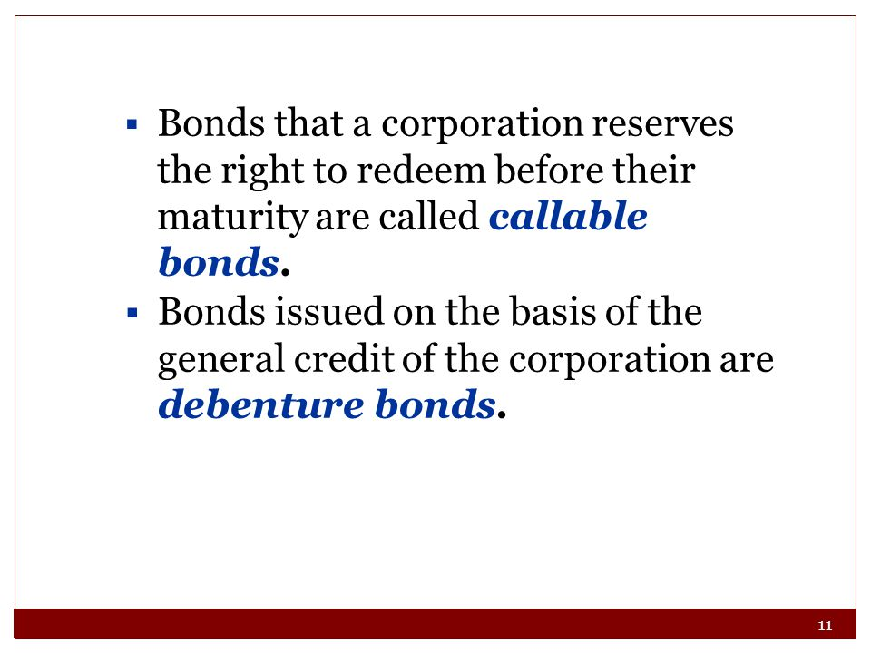 Bonds that a corporation reserves the right to redeem before their maturity are called callable bonds.