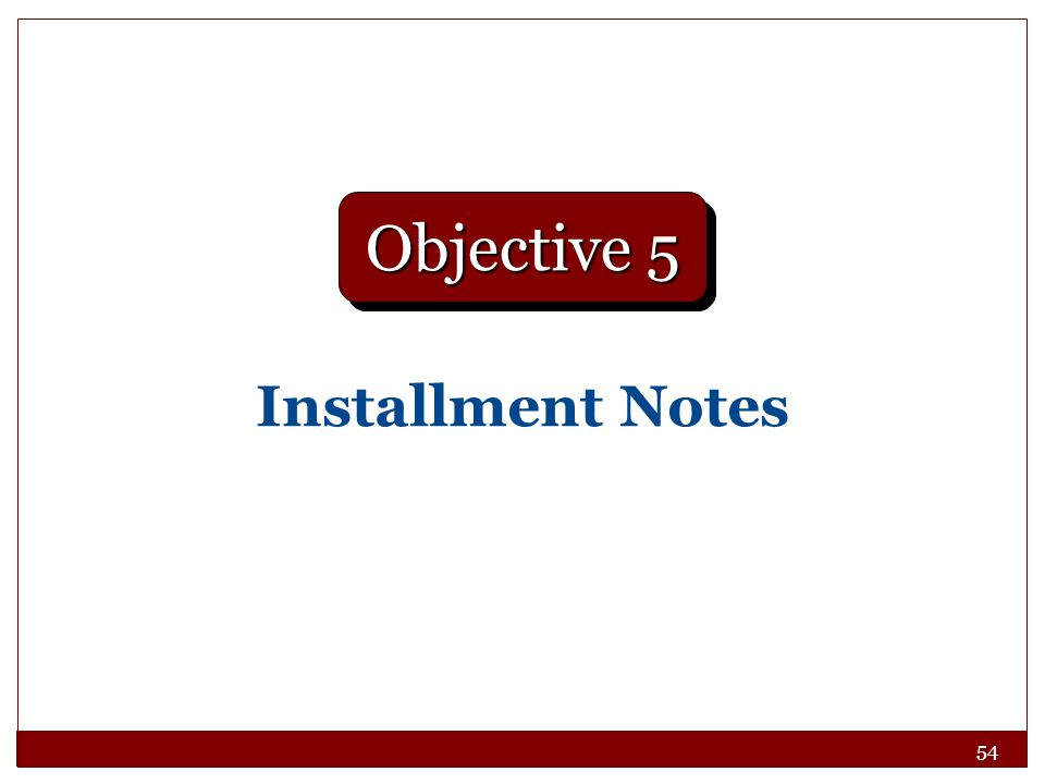 Objective 5 Installment Notes
