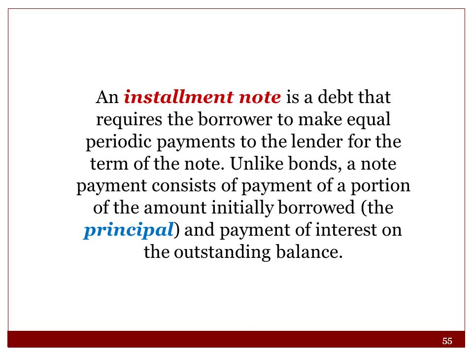 An installment note is a debt that requires the borrower to make equal periodic payments to the lender for the term of the note.