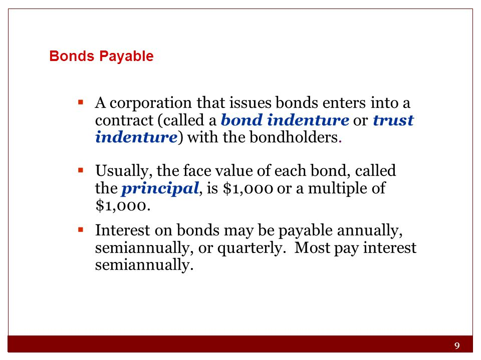 Bonds Payable A corporation that issues bonds enters into a contract (called a bond indenture or trust indenture) with the bondholders.