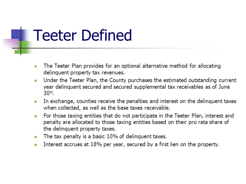 Teeter Defined The Teeter Plan provides for an optional alternative method for allocating delinquent property tax revenues.