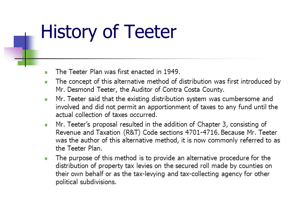 History of Teeter The Teeter Plan was first enacted in 1949.