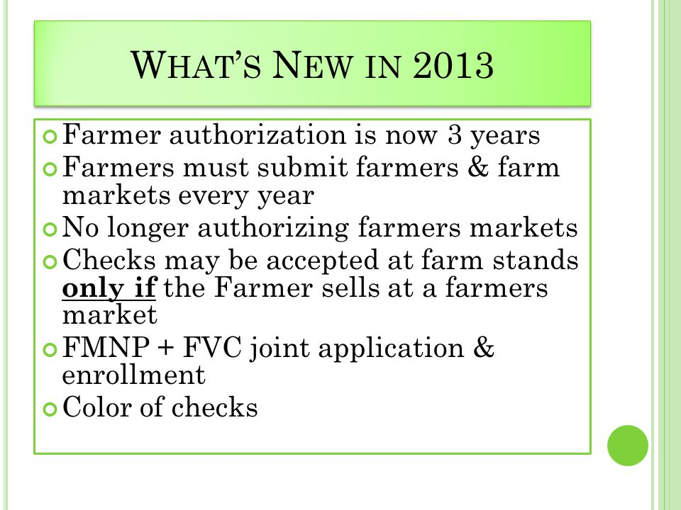 What's New in 2013 Farmer authorization is now 3 years