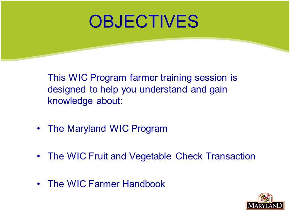 OBJECTIVES This WIC Program farmer training session is designed to help you understand and gain knowledge about:
