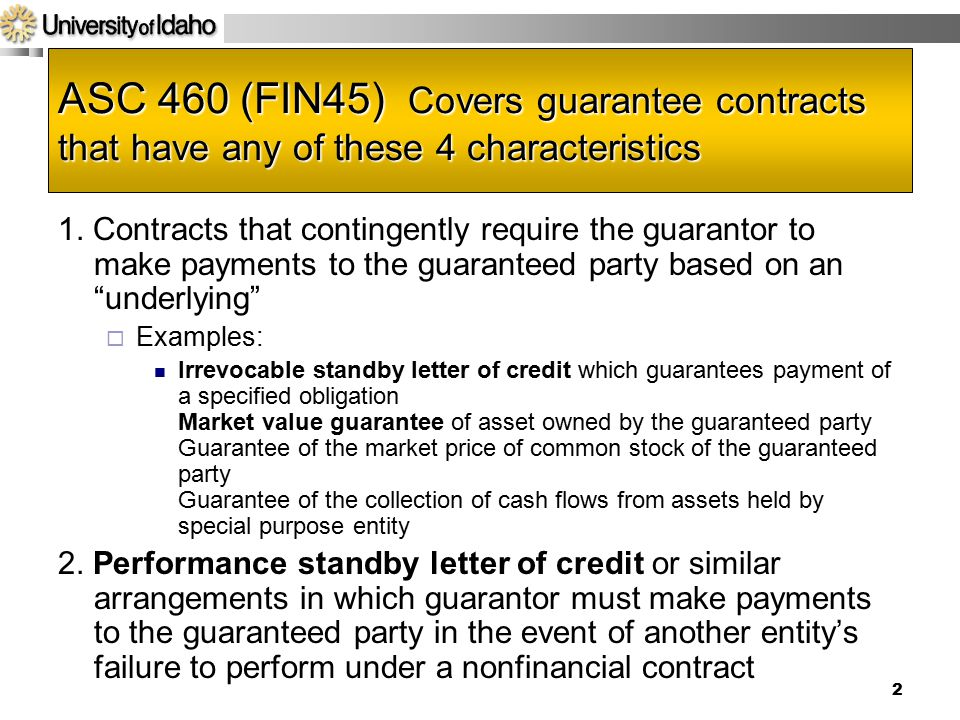 Acct 592 4/14/2017. ASC 460 (FIN45) Covers guarantee contracts that have any of these 4 characteristics.