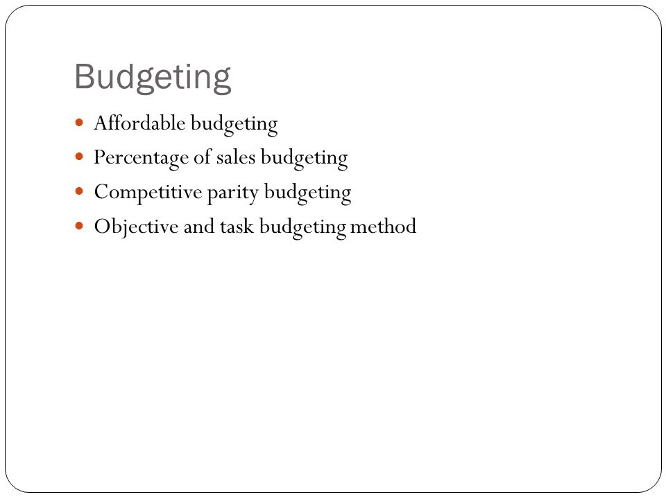 Budgeting Affordable budgeting Percentage of sales budgeting