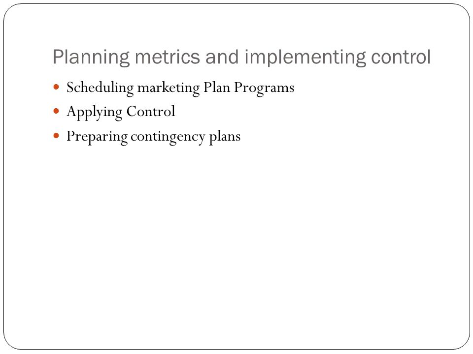 Planning metrics and implementing control