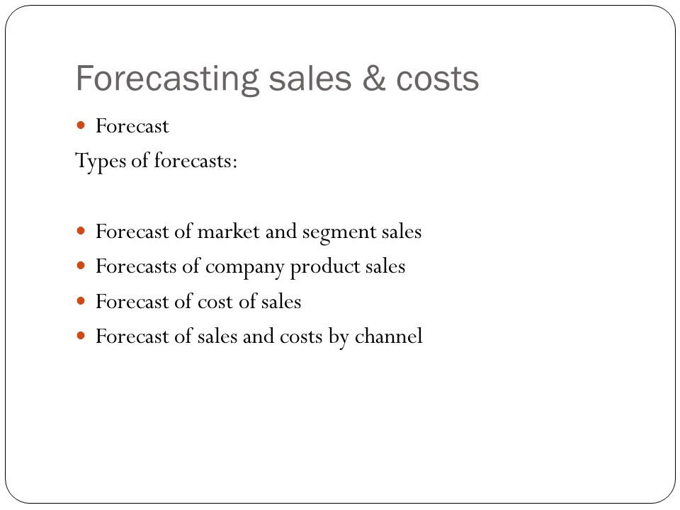 Forecasting sales & costs