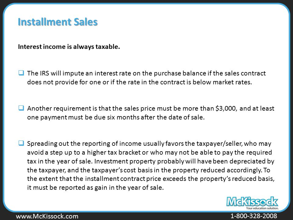 Installment Sales Interest income is always taxable.