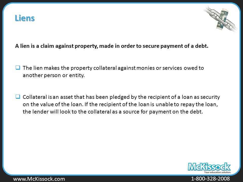 Liens A lien is a claim against property, made in order to secure payment of a debt.