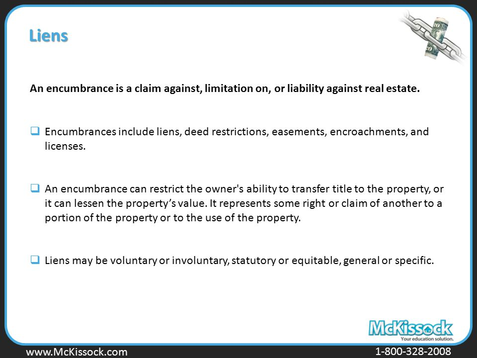 Liens An encumbrance is a claim against, limitation on, or liability against real estate.