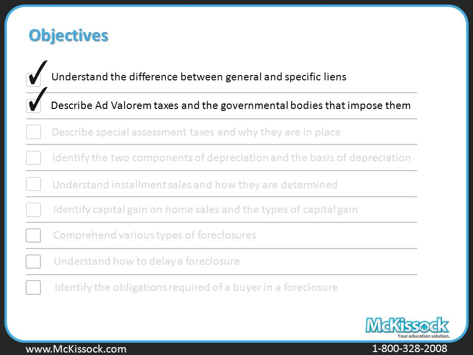 Objectives Understand the difference between general and specific liens. Describe Ad Valorem taxes and the governmental bodies that impose them.