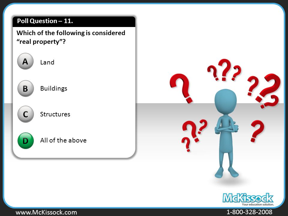 Poll Question – 11. Which of the following is considered real property A. Land. Buildings. Structures.